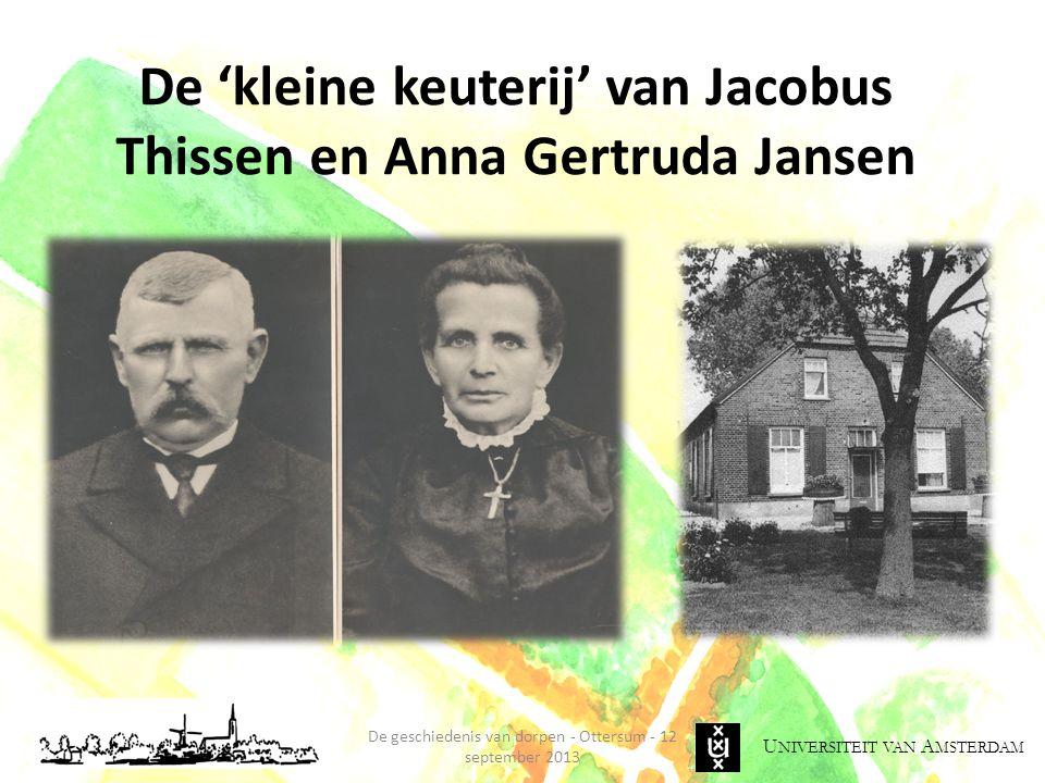 U NIVERSITEIT VAN A MSTERDAM De 'kleine keuterij' van Jacobus Thissen en Anna Gertruda Jansen De geschiedenis van dorpen - Ottersum - 12 september 2013