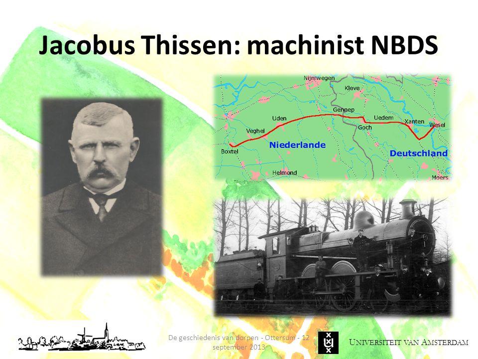 U NIVERSITEIT VAN A MSTERDAM Jacobus Thissen: machinist NBDS De geschiedenis van dorpen - Ottersum - 12 september 2013