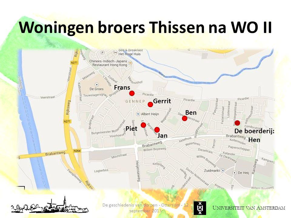 U NIVERSITEIT VAN A MSTERDAM Woningen broers Thissen na WO II De geschiedenis van dorpen - Ottersum - 12 september 2013 Frans Gerrit Jan Ben De boerderij: Hen Piet