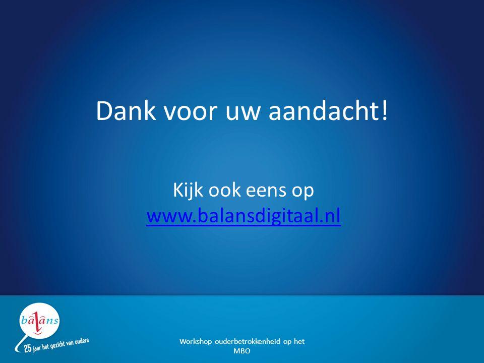 Dank voor uw aandacht! Kijk ook eens op www.balansdigitaal.nl www.balansdigitaal.nl Workshop ouderbetrokkenheid op het MBO