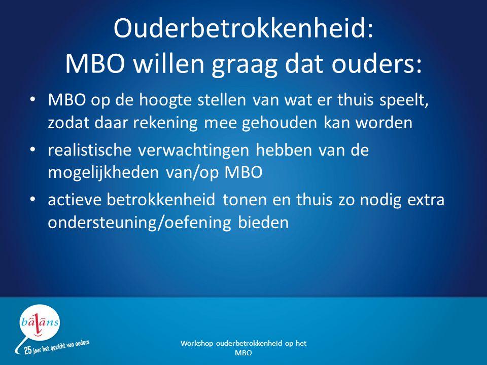 Ouderbetrokkenheid: MBO willen graag dat ouders: MBO op de hoogte stellen van wat er thuis speelt, zodat daar rekening mee gehouden kan worden realist