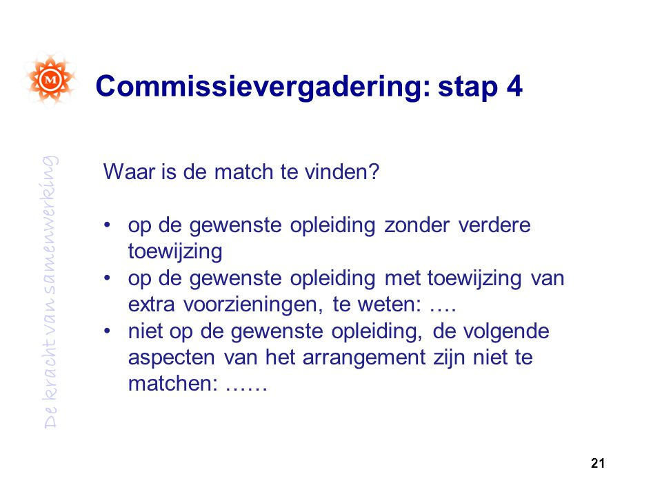 De kracht van samenwerking Commissievergadering: stap 4 21 Waar is de match te vinden.