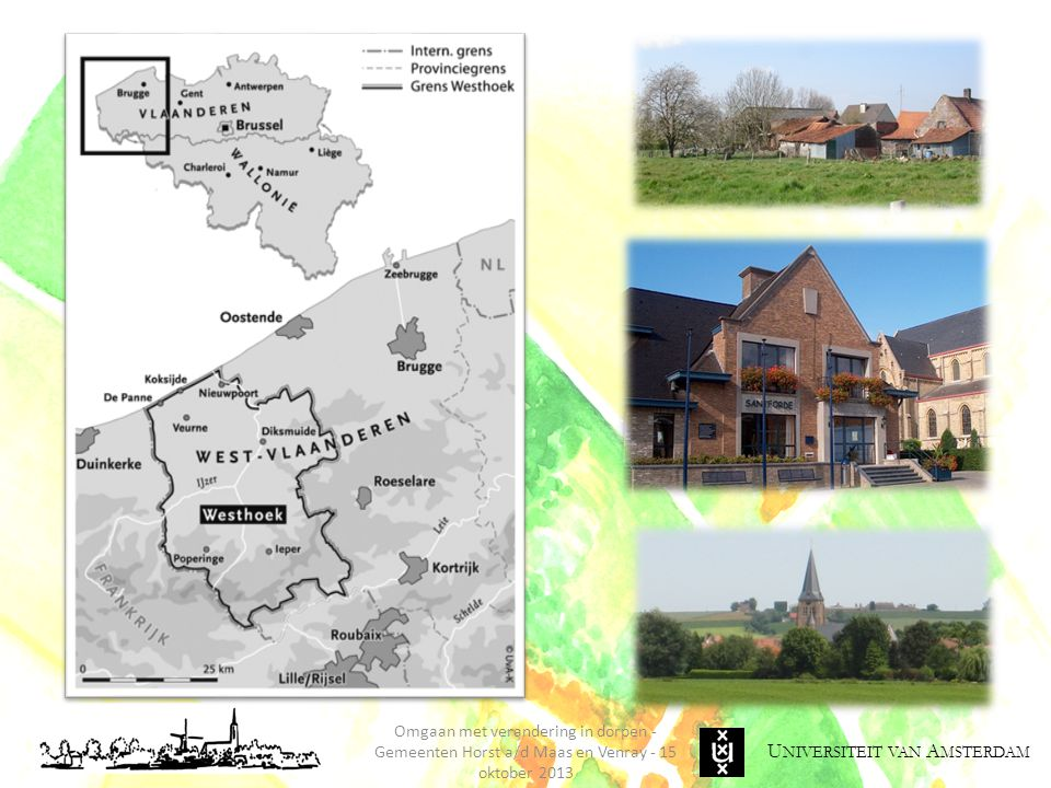 U NIVERSITEIT VAN A MSTERDAM Omgaan met verandering in dorpen - Gemeenten Horst a/d Maas en Venray - 15 oktober 2013