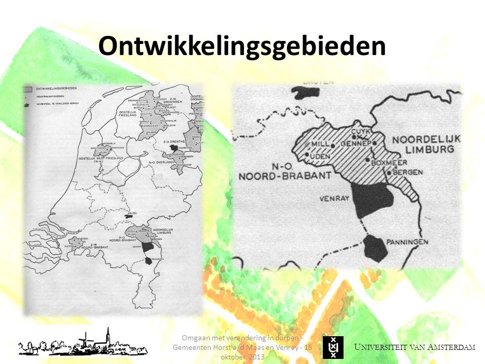 U NIVERSITEIT VAN A MSTERDAM Ontwikkelingsgebieden Omgaan met verandering in dorpen - Gemeenten Horst a/d Maas en Venray - 15 oktober 2013