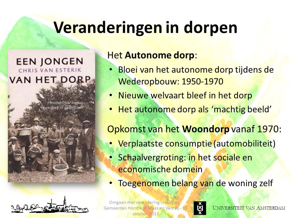 U NIVERSITEIT VAN A MSTERDAM Omgaan met verandering in dorpen - Gemeenten Horst a/d Maas en Venray - 15 oktober 2013 Veranderingen in dorpen Het Auton