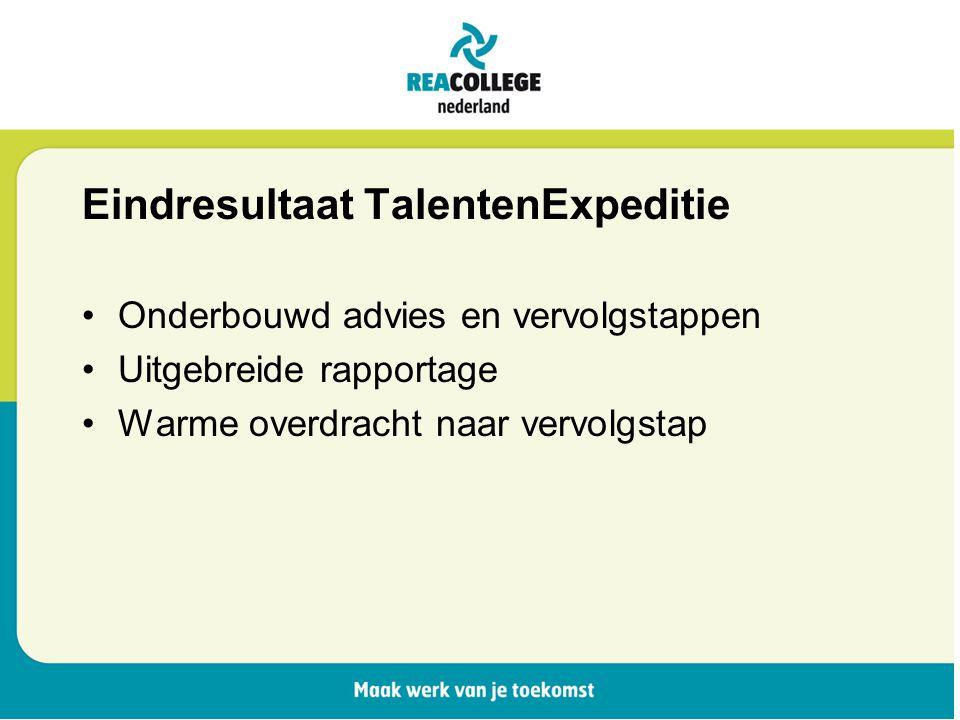 Eindresultaat TalentenExpeditie Onderbouwd advies en vervolgstappen Uitgebreide rapportage Warme overdracht naar vervolgstap