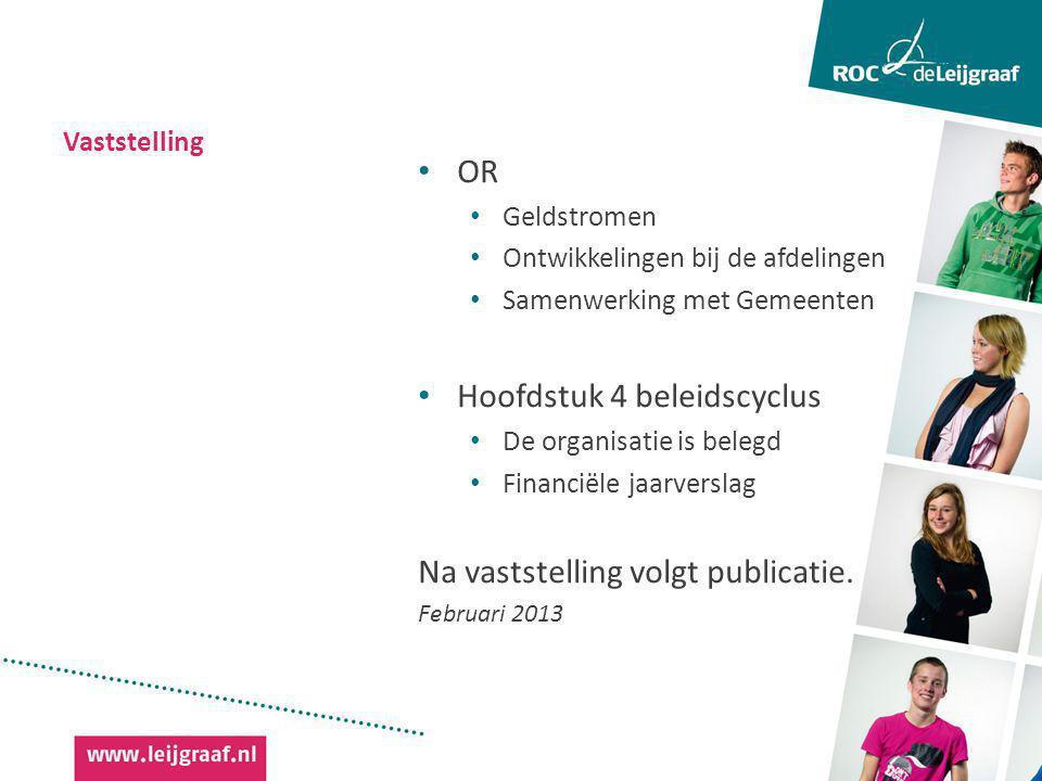 Vaststelling OR Geldstromen Ontwikkelingen bij de afdelingen Samenwerking met Gemeenten Hoofdstuk 4 beleidscyclus De organisatie is belegd Financiële