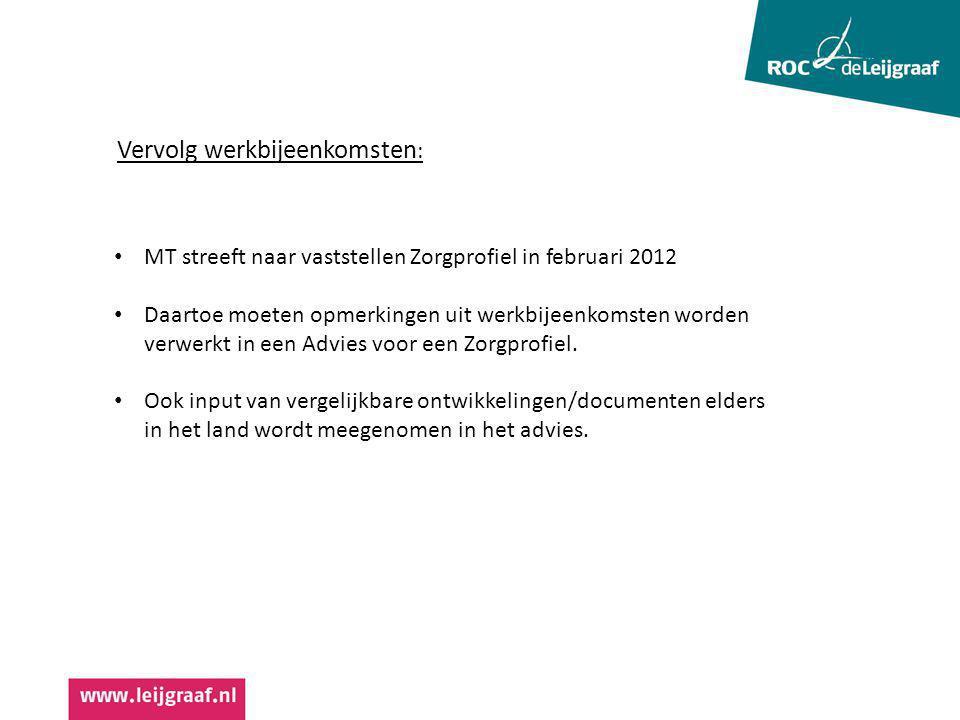 MT streeft naar vaststellen Zorgprofiel in februari 2012 Daartoe moeten opmerkingen uit werkbijeenkomsten worden verwerkt in een Advies voor een Zorgp