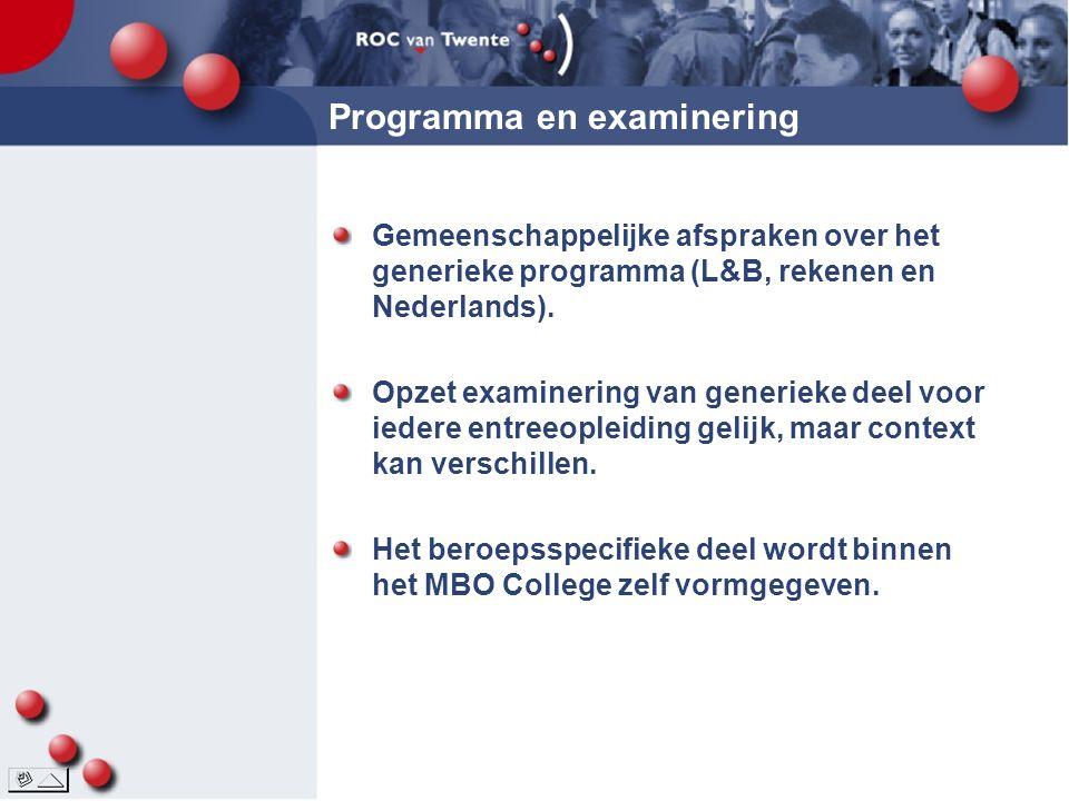 Programma en examinering Gemeenschappelijke afspraken over het generieke programma (L&B, rekenen en Nederlands).