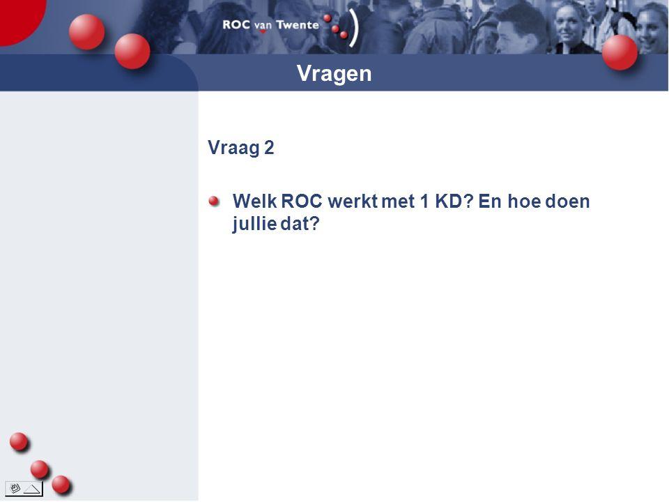 Vragen Vraag 2 Welk ROC werkt met 1 KD En hoe doen jullie dat