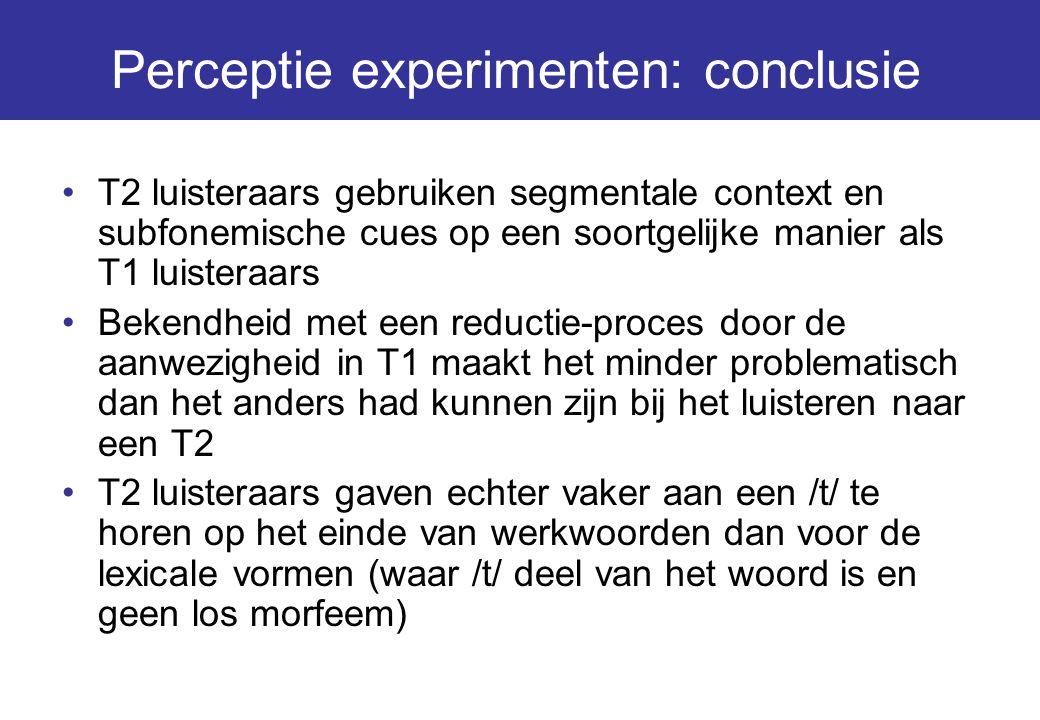 Perceptie experimenten: conclusie T2 luisteraars gebruiken segmentale context en subfonemische cues op een soortgelijke manier als T1 luisteraars Beke