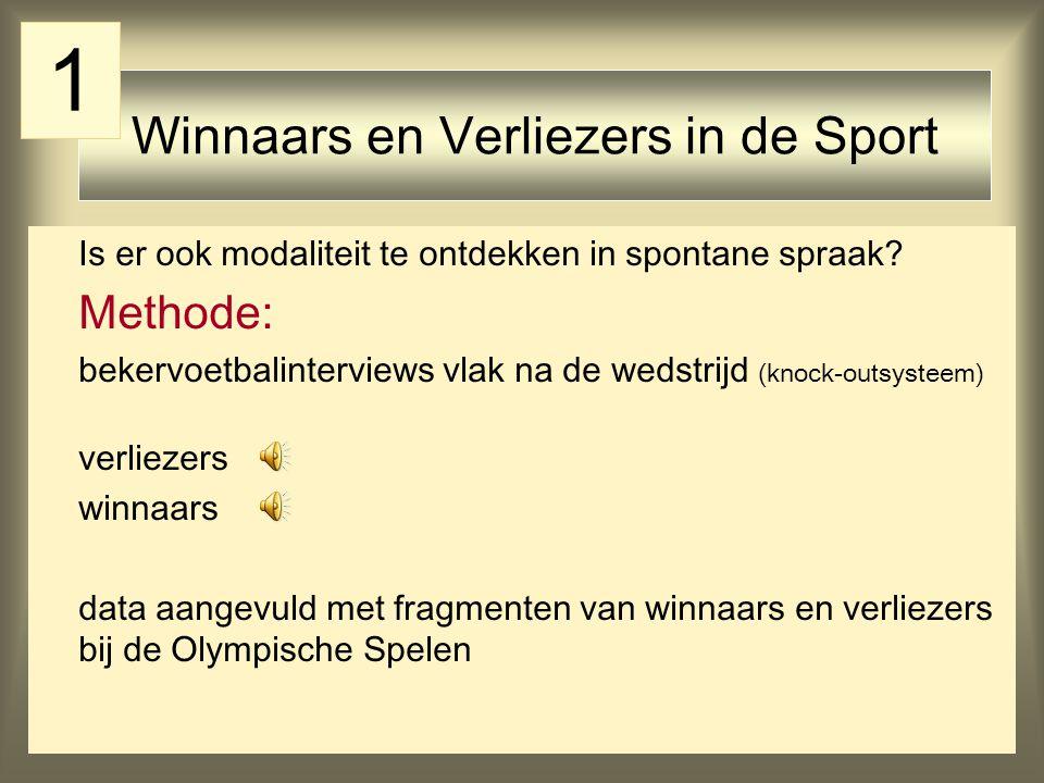 14 Winnaars en Verliezers in de Sport Is er ook modaliteit te ontdekken in spontane spraak? Methode: bekervoetbalinterviews vlak na de wedstrijd (knoc