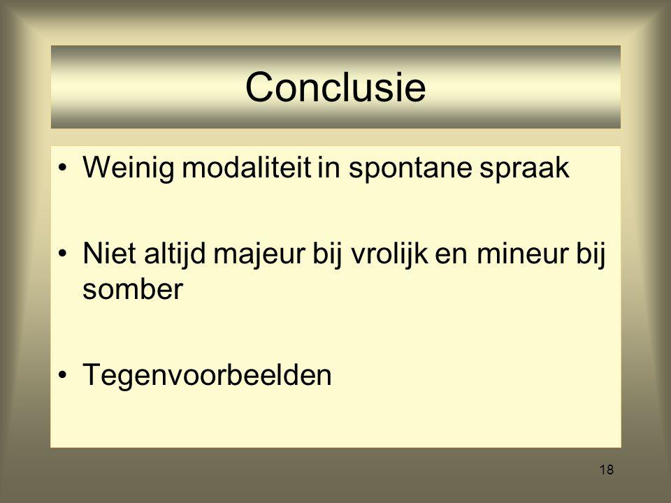 18 Conclusie Weinig modaliteit in spontane spraak Niet altijd majeur bij vrolijk en mineur bij somber Tegenvoorbeelden