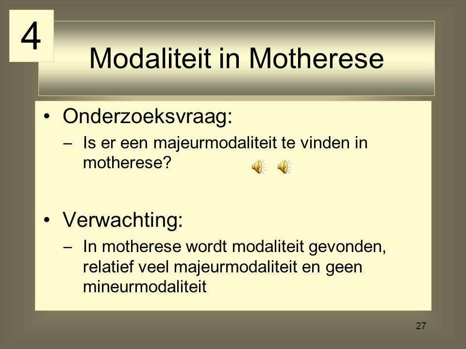 27 Onderzoeksvraag: –Is er een majeurmodaliteit te vinden in motherese? Verwachting: –In motherese wordt modaliteit gevonden, relatief veel majeurmoda