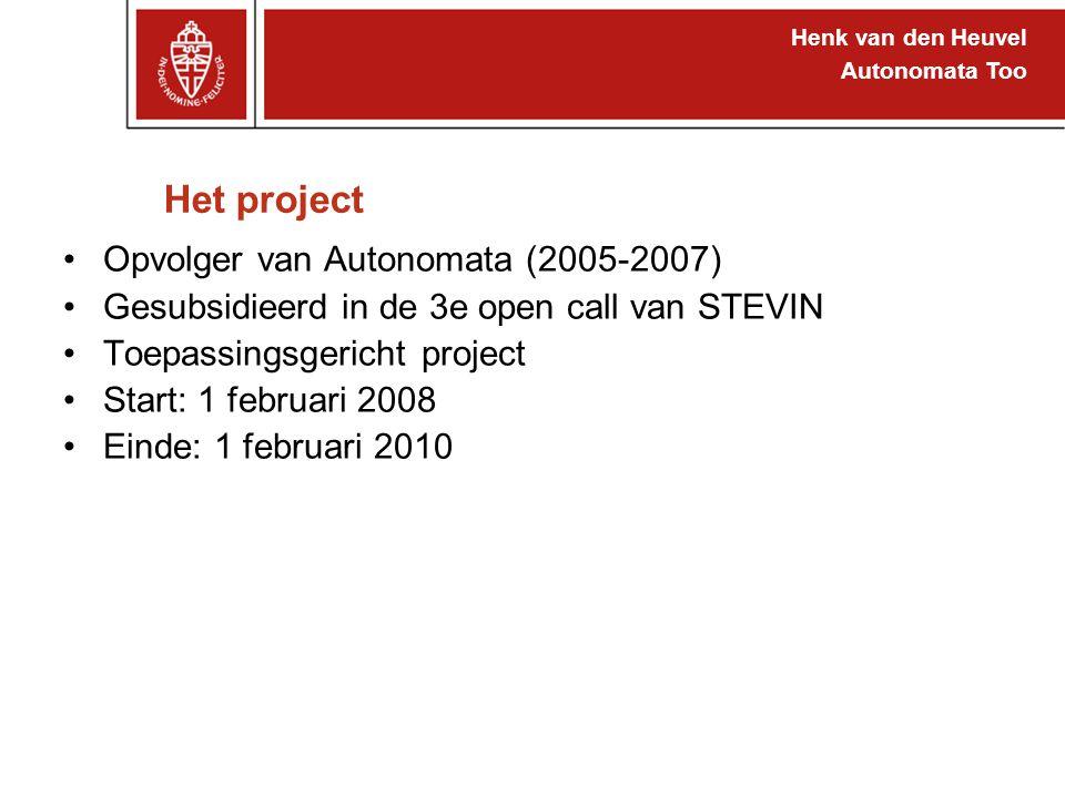 Autonomata Too Het project Opvolger van Autonomata (2005-2007) Gesubsidieerd in de 3e open call van STEVIN Toepassingsgericht project Start: 1 februar