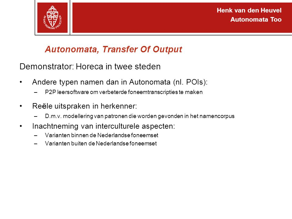 Henk van den Heuvel Autonomata Too Autonomata, Transfer Of Output Demonstrator: Horeca in twee steden Andere typen namen dan in Autonomata (nl.
