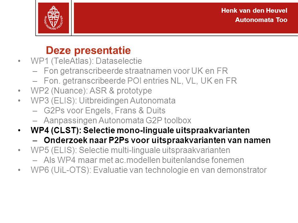 Henk van den Heuvel Autonomata Too Deze presentatie WP1 (TeleAtlas): Dataselectie –Fon getranscribeerde straatnamen voor UK en FR –Fon.