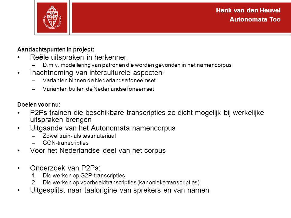 Henk van den Heuvel Autonomata Too Aandachtspunten in project: Re ë le uitspraken in herkenner : –D.m.v. modellering van patronen die worden gevonden