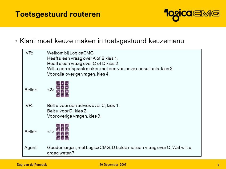 Dag van de Fonetiek20 December 2007 16 Doelgerichte optimalisatie van –Dialoog –Lexicon –Automatische spraakherkenner –Filterinstelling Organisatie-afhankelijk Snel bouwen of duurzaam ontwikkelen?