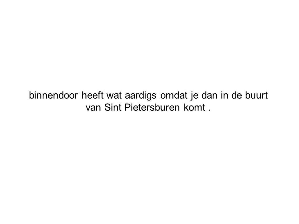 binnendoor heeft wat aardigs omdat je dan in de buurt van Sint Pietersburen komt.
