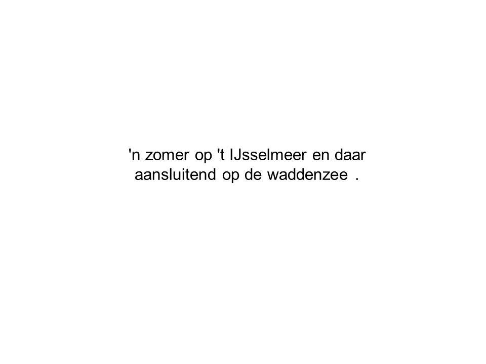'n zomer op 't IJsselmeer en daar aansluitend op de waddenzee.