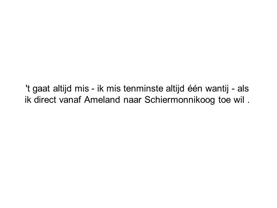 't gaat altijd mis - ik mis tenminste altijd één wantij - als ik direct vanaf Ameland naar Schiermonnikoog toe wil.