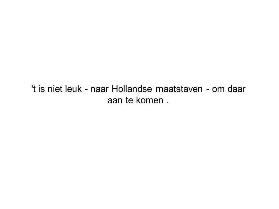 't is niet leuk - naar Hollandse maatstaven - om daar aan te komen.