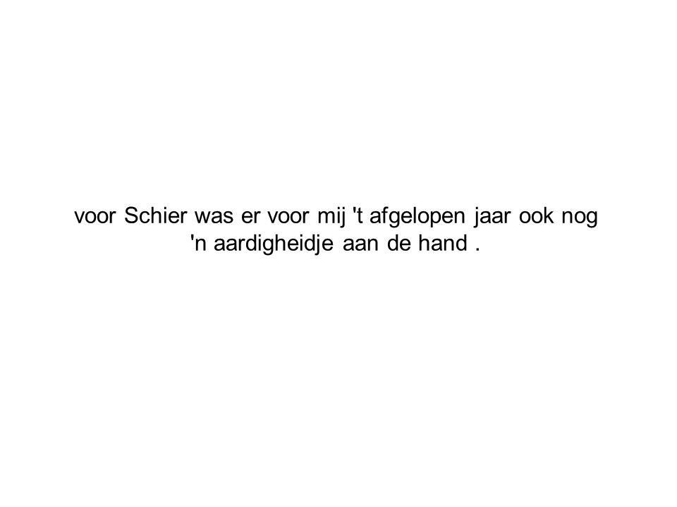 voor Schier was er voor mij 't afgelopen jaar ook nog 'n aardigheidje aan de hand.