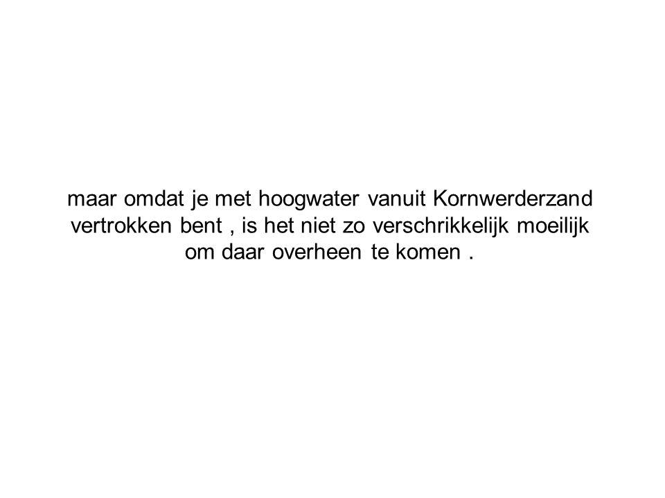 maar omdat je met hoogwater vanuit Kornwerderzand vertrokken bent, is het niet zo verschrikkelijk moeilijk om daar overheen te komen.