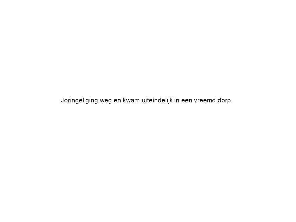 Joringel ging weg en kwam uiteindelijk in een vreemd dorp.