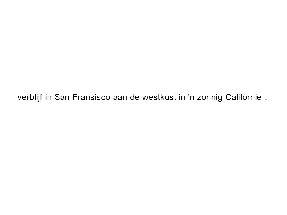 verblijf in San Fransisco aan de westkust in n zonnig Californie.