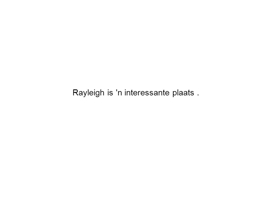 Rayleigh is n interessante plaats.
