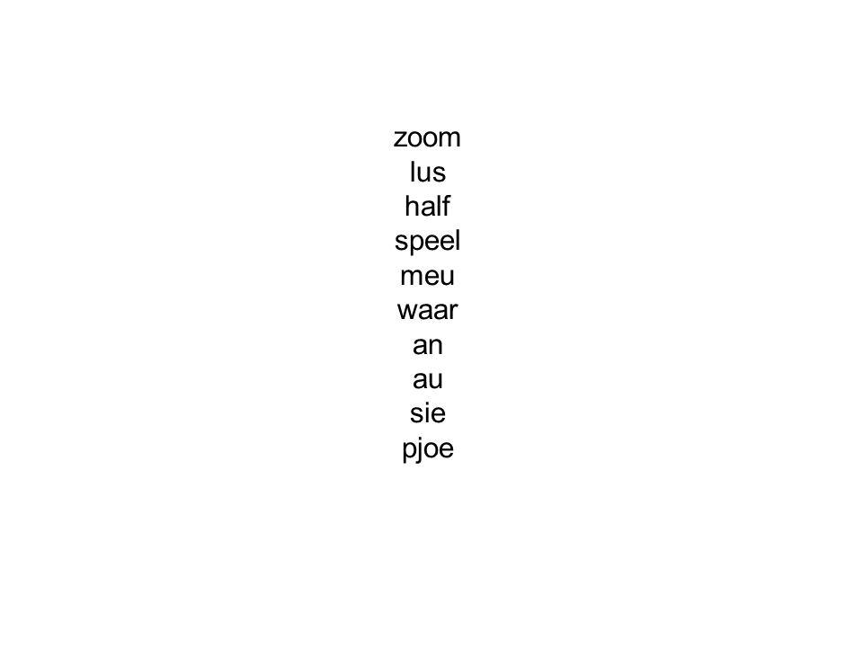 zoom lus half speel meu waar an au sie pjoe