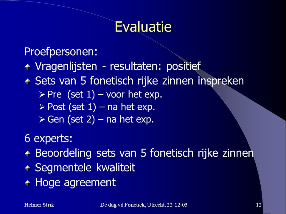 Helmer StrikDe dag vd Fonetiek, Utrecht, 22-12-0511 Proefpersonen Alle proefpersonen volgden 'reguliere' lessen. 3 groepen, Exp. + 2 controle groepen: