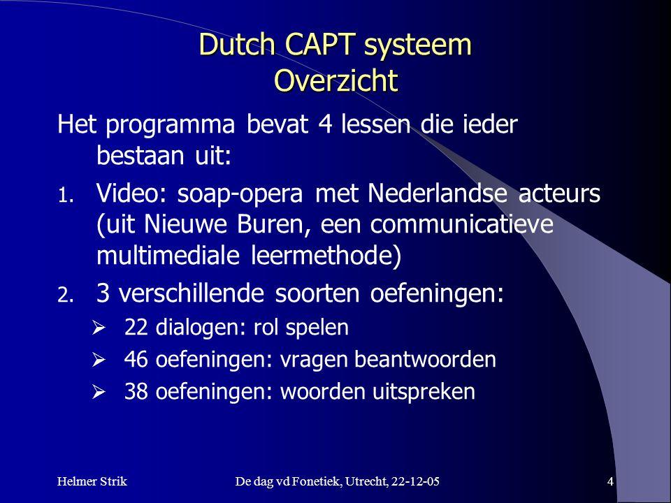 Helmer StrikDe dag vd Fonetiek, Utrecht, 22-12-054 Dutch CAPT systeem Overzicht Het programma bevat 4 lessen die ieder bestaan uit: 1.