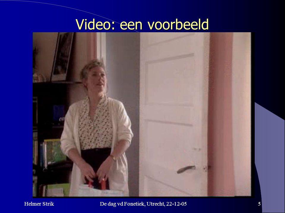 Helmer StrikDe dag vd Fonetiek, Utrecht, 22-12-055 Video: een voorbeeld