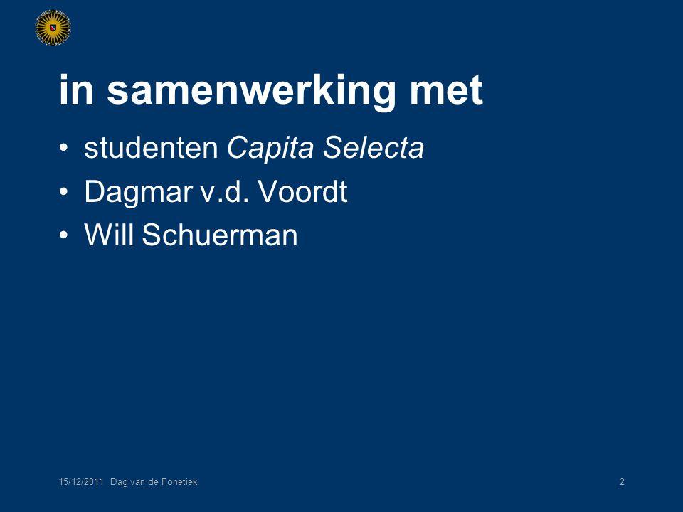 15/12/2011 Dag van de Fonetiek3 glimlach effectieve verkorting van spraakkanaal hogere formanten, m.n.