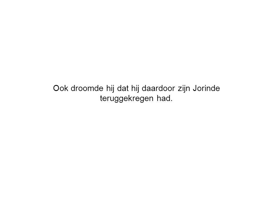 Ook droomde hij dat hij daardoor zijn Jorinde teruggekregen had.