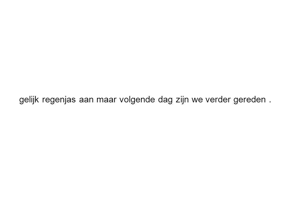 gelijk regenjas aan maar volgende dag zijn we verder gereden.