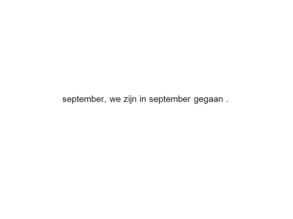september, we zijn in september gegaan.