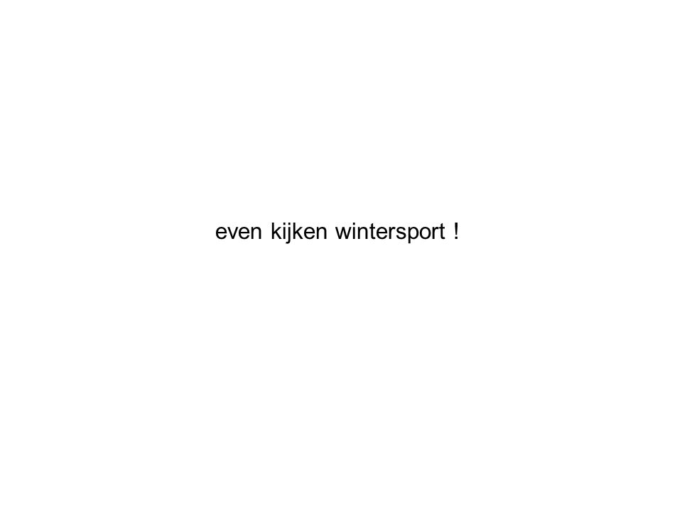 even kijken wintersport !
