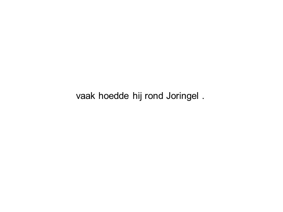 vaak hoedde hij rond Joringel.