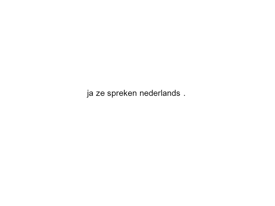 ja ze spreken nederlands.