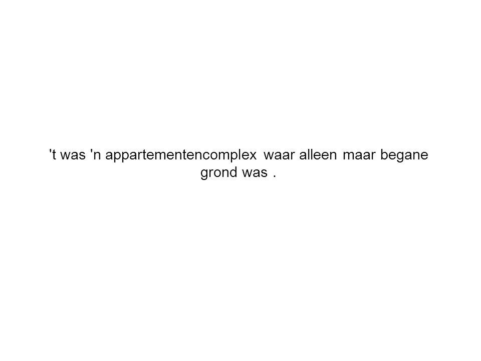 't was 'n appartementencomplex waar alleen maar begane grond was.