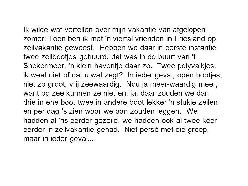 Ik wilde wat vertellen over mijn vakantie van afgelopen zomer: Toen ben ik met n viertal vrienden in Friesland op zeilvakantie geweest.