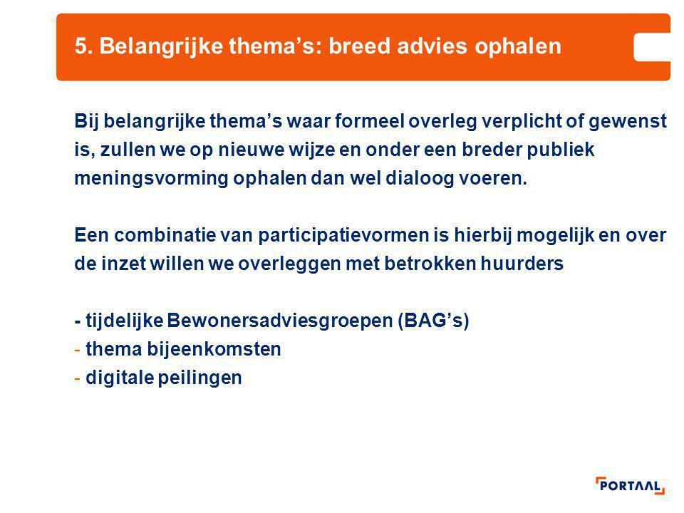 5. Belangrijke thema's: breed advies ophalen Bij belangrijke thema's waar formeel overleg verplicht of gewenst is, zullen we op nieuwe wijze en onder