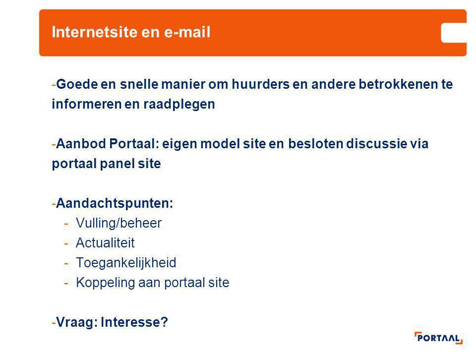 Internetsite en e-mail -Goede en snelle manier om huurders en andere betrokkenen te informeren en raadplegen -Aanbod Portaal: eigen model site en besl