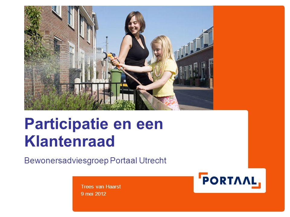 Participatie en een Klantenraad Bewonersadviesgroep Portaal Utrecht Trees van Haarst 9 mei 2012