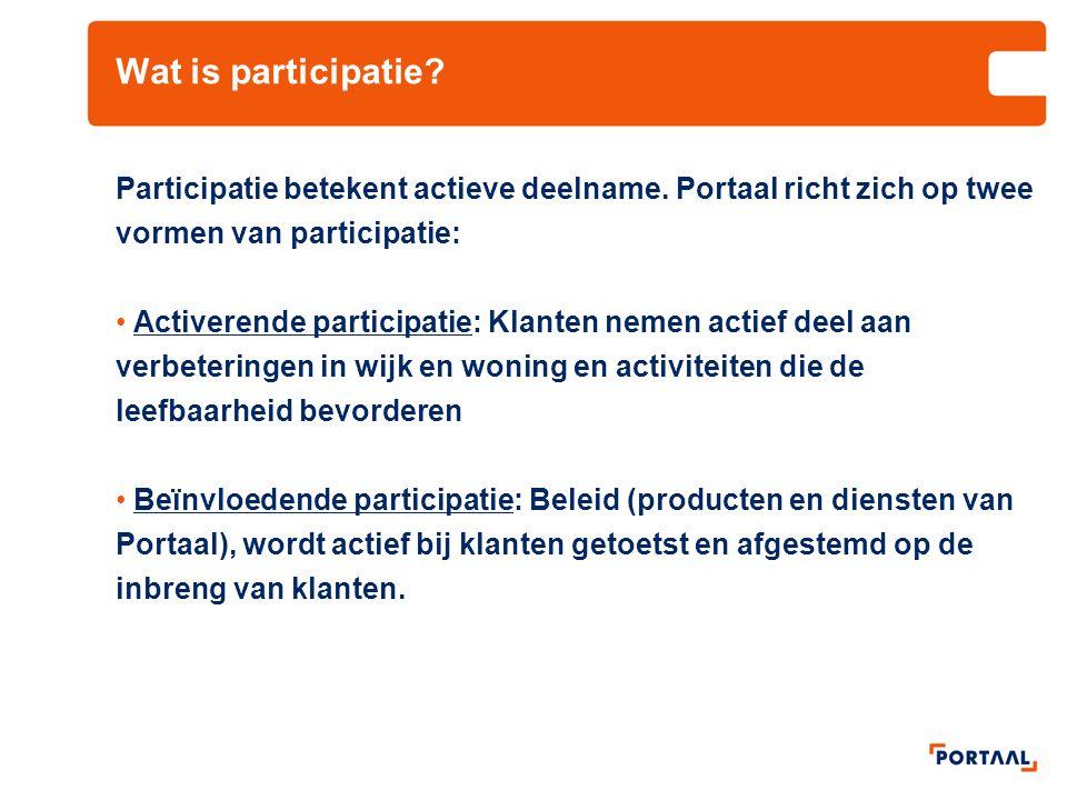 Wat is participatie? Participatie betekent actieve deelname. Portaal richt zich op twee vormen van participatie: Activerende participatie: Klanten nem