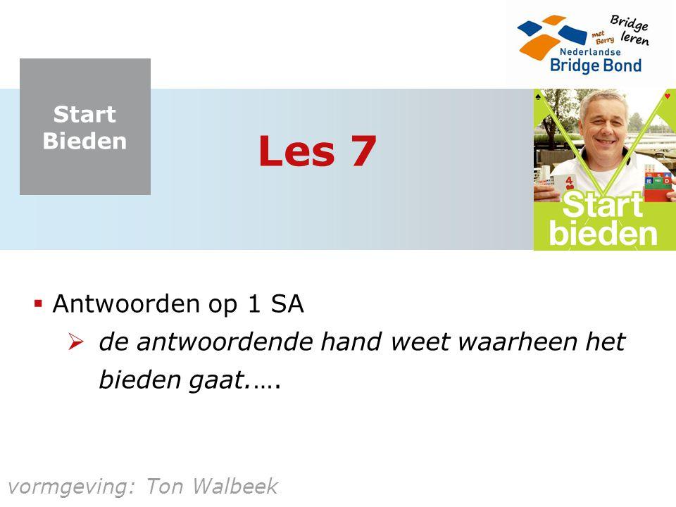 Start Bieden vormgeving: Ton Walbeek Les 7  Antwoorden op 1 SA  de antwoordende hand weet waarheen het bieden gaat.….